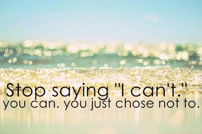 "Stop saying ""I can't."" ..."