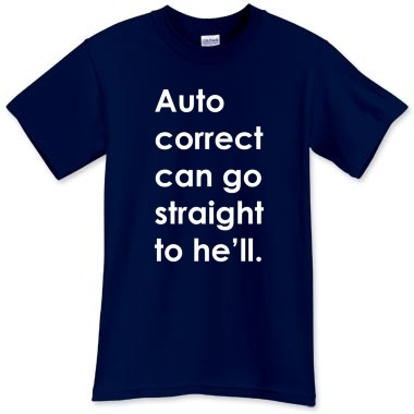 """Auto correct can go straight to he'll"" shirt"