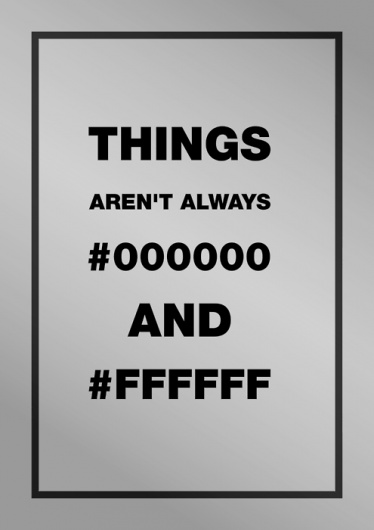 Things aren't always #000000 and #ffffff